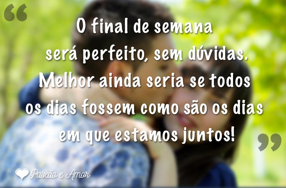 O Final De Semana Será Perfeito Sem Dúvidas Mensagens Paixão E Amor
