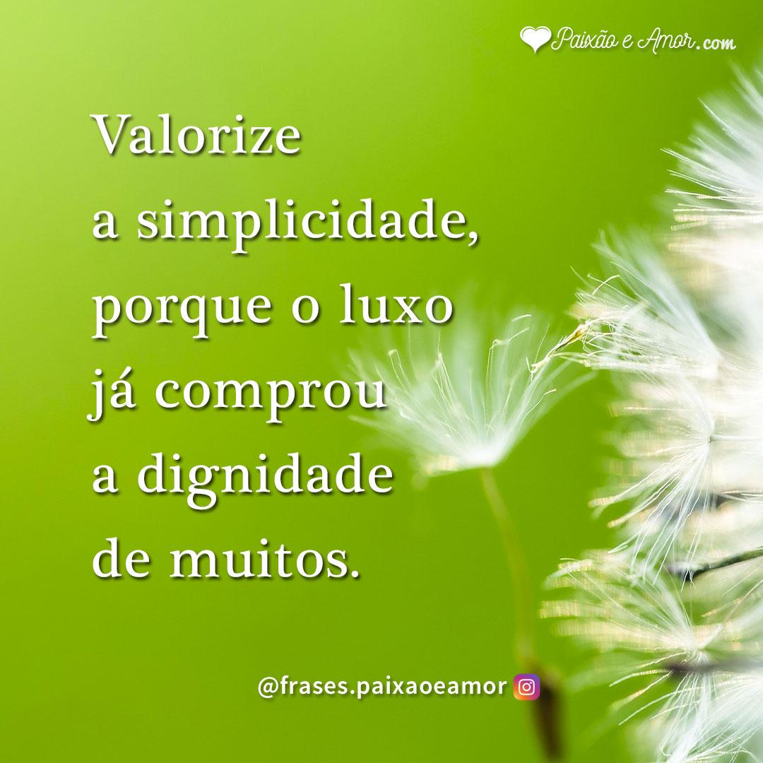 Valorize A Simplicidade Frases Paixão E Amor